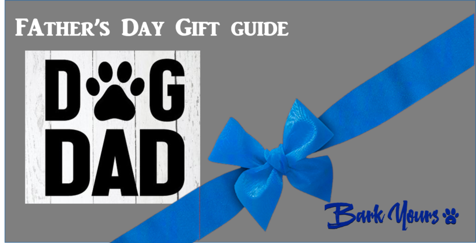 BarkYours' Gift Guide for Dog Dads